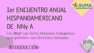 """Lee más sobre el artículo """"1er Encuentro Anual HISPANOAMERICANO de NNy A"""" – EJE 1"""