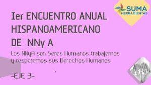 """Lee más sobre el artículo Protegido: """"1er Encuentro Anual HISPANOAMERICANO de NNy A"""" – EJE 3"""