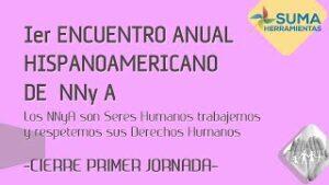 """1er Encuentro Anual HISPANOAMERICANO de NNy A"" – CIERRE PRIMER JORNADA"""